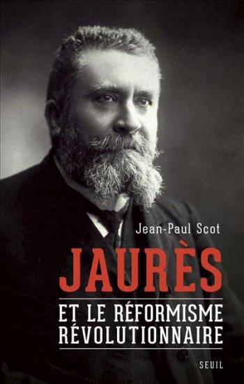 Couverture Jean-Paul Scot - Jaurès et le réformisme révolutionnaire